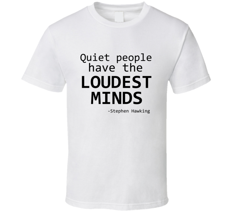 Stephen Hawking Quote Quiet People Have The Loudest Minds Tribute T-shirt