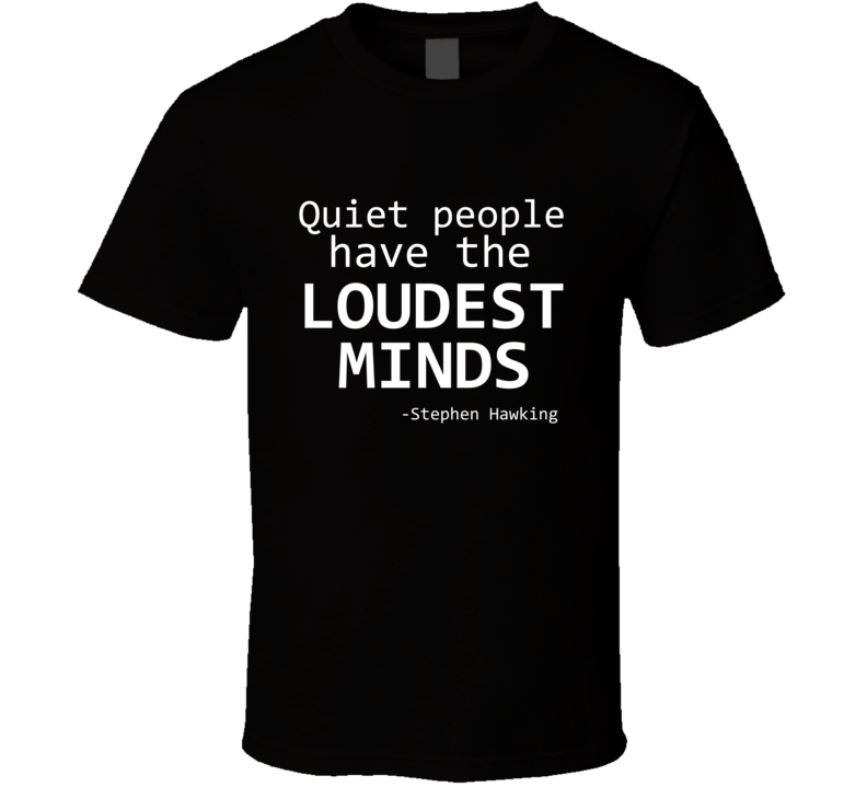 Stephen Hawking Tribute Shirt Quiet People Have The Loudest Minds Tshirt
