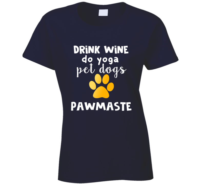 Pawmaste Drink Wine Do Yoga Pet Dogs Rescue Yoga Dog T Shirt