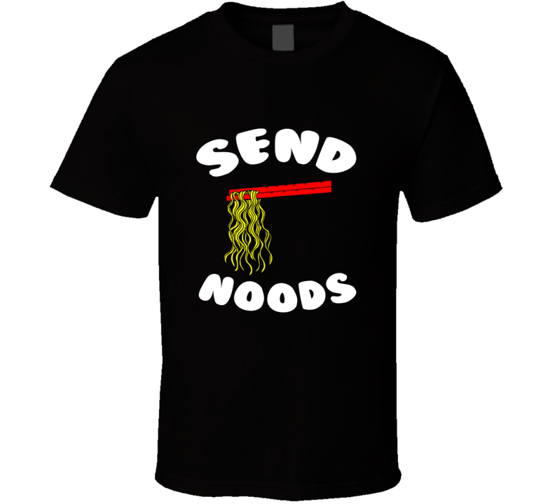 Send Noods Ramen Noodle Chopstick Funny Graphic T Shirt
