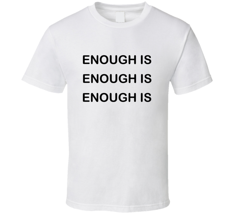 Enough Is Enough Is Enough March For Our Lives T-shirt