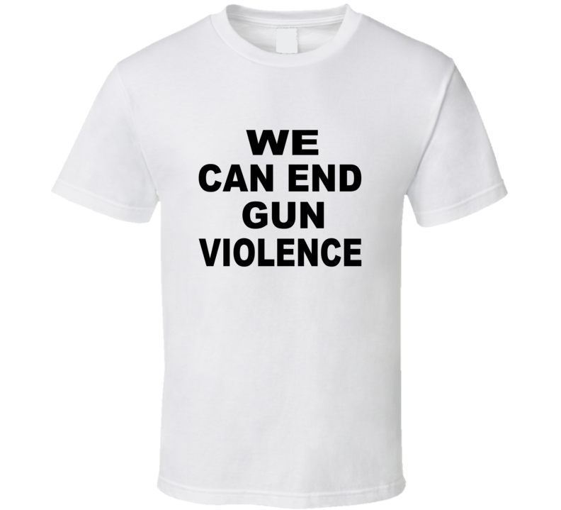We Can End Gun Violence March For Our Lives T-shirt