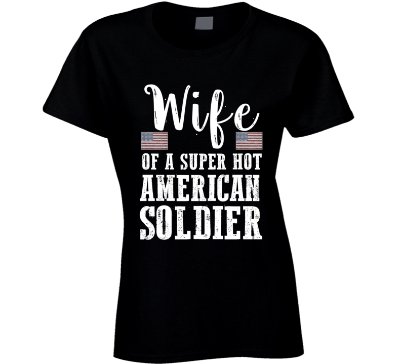 Wife Of A Super Hot American Soldier Military Wife T-shirt