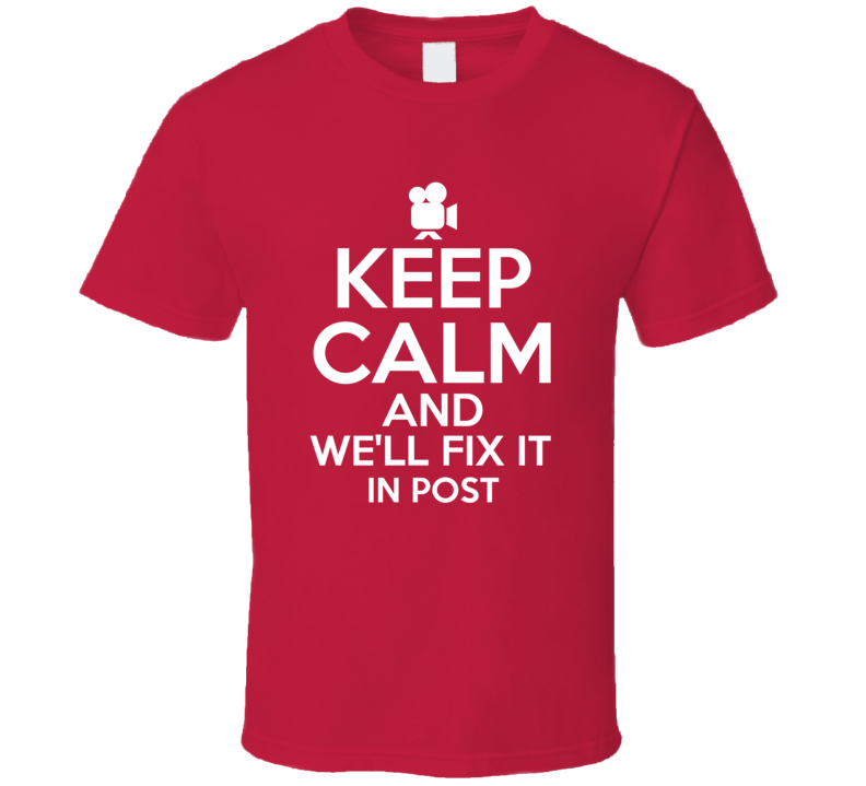 Keep Calm And We'll Fix It In Post Film Editing T-shirt