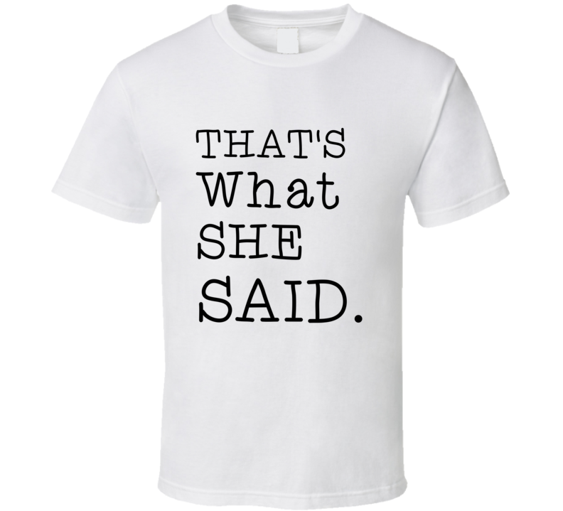 That's What She Said The Office Michael Scott T-shirt