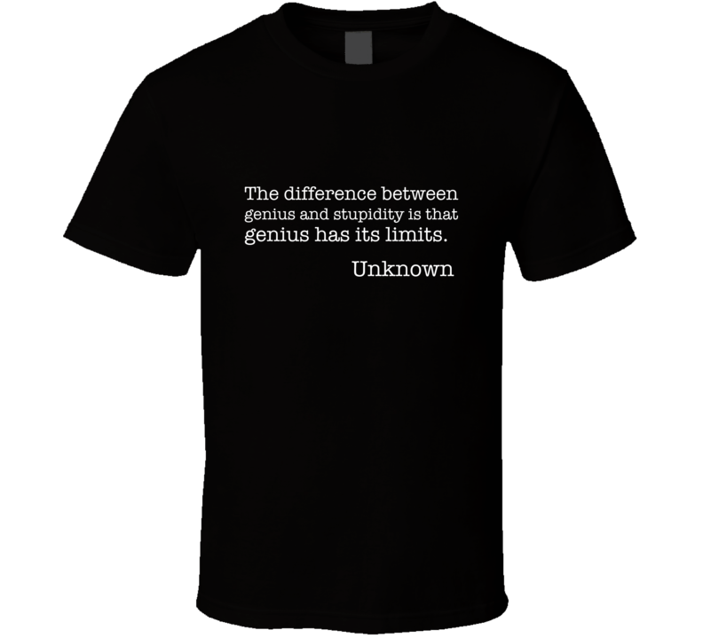 The Difference Between Genius And Stupidity The Office Uknown Quote T-shirt