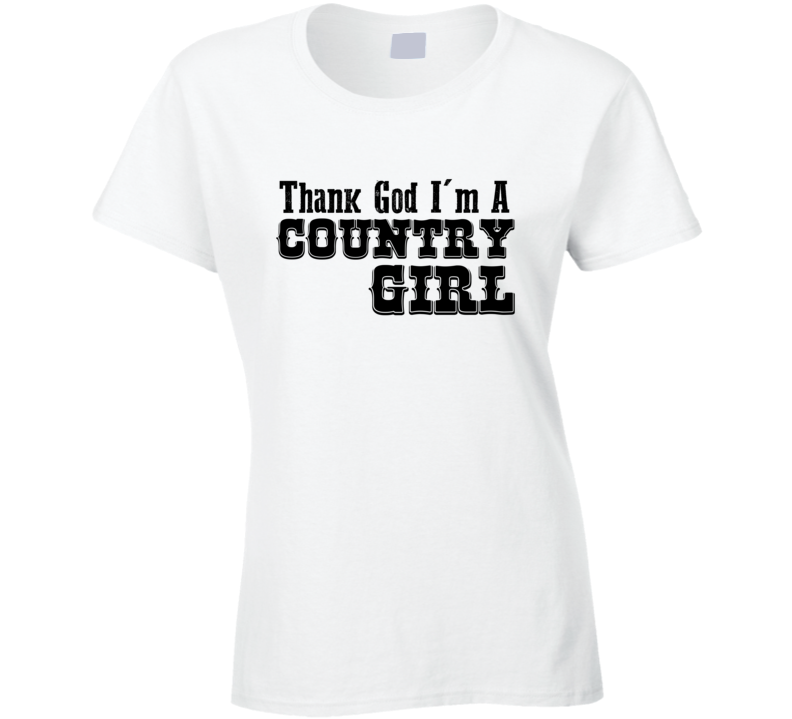 Thank God I'm A Country Girl Tee T Shirt