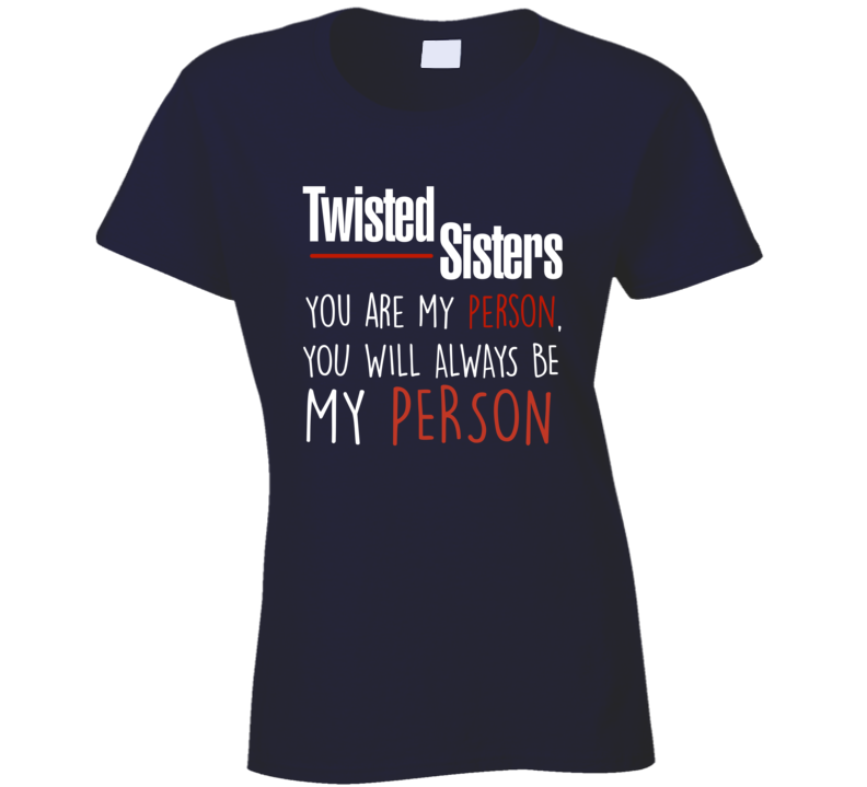 Grey's Anatomy Twisted Sisters You Are My Person Tv Quote T-shirt