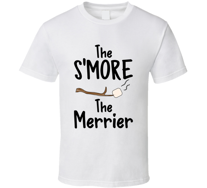 The S'more The Merrier Campfire Marshmellow Summertime T-shirt