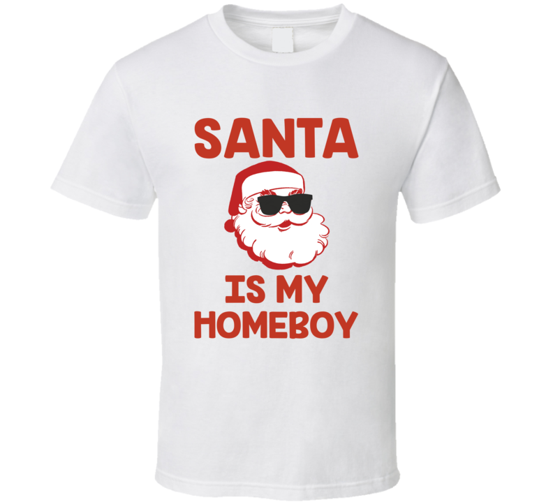 Santa Is My Homeboy Red Santa Sunglasses Funny Holiday T Shirt