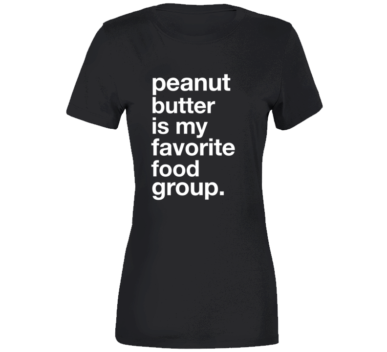 Peanut Butter Is My Favorite Food Group Trending T-shirt