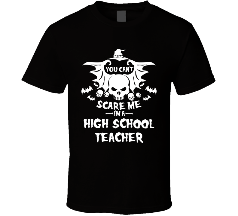 You Can't Scare Me I'm A High School Teacher Halloween Costume Party T-shirt