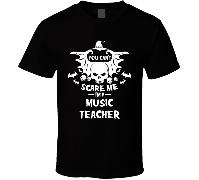 You Can't Scare Me I'm A Music Teacher Halloween T-shirt