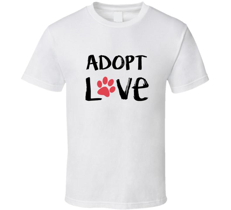 Adopt Love Dog Adopt Rescue Support Animal Adoption T-shirt