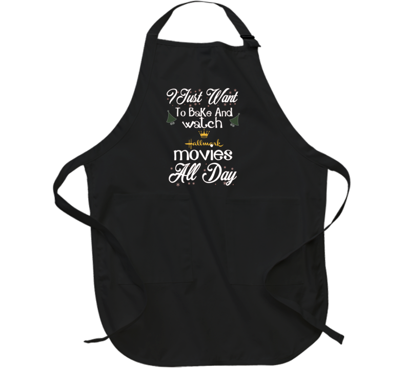 I Just Want To Bake And Watch Hallmark Christmas Movies Holiday Apron