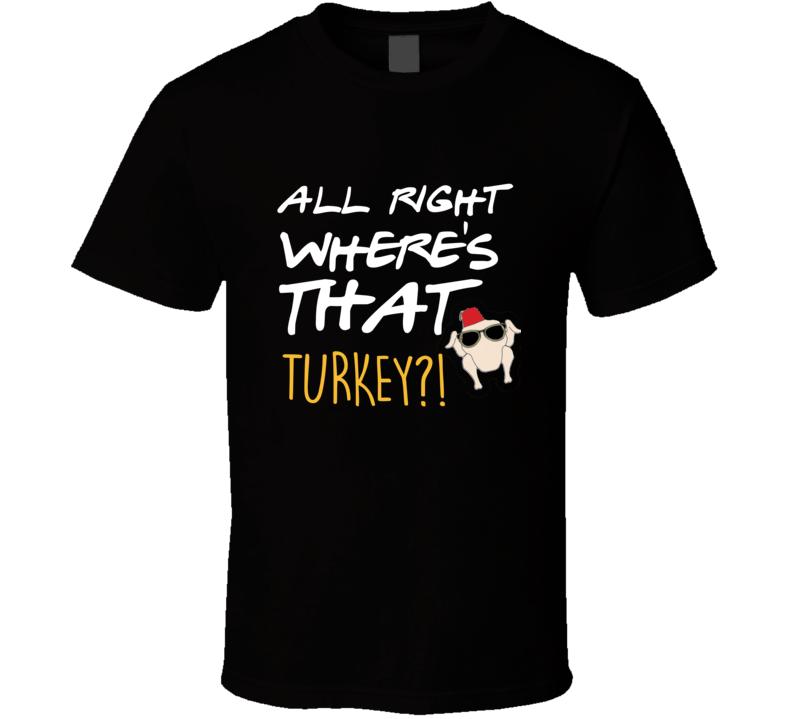 Friends Joey Where's That Turkey Friends Thanksgiving Episode T-shirt