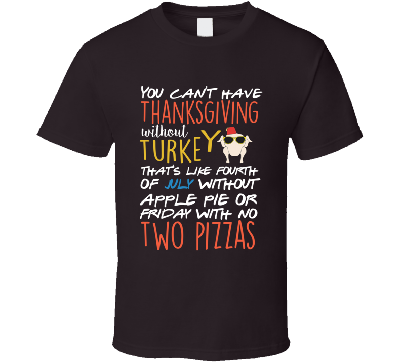 Friends Joey Thanksgiving Turkey Quote Episode T-shirt