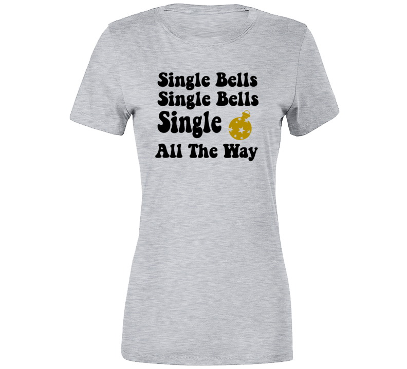 Single Bells Single Bells Single All The Way Ladies Xmas Party T-shirt
