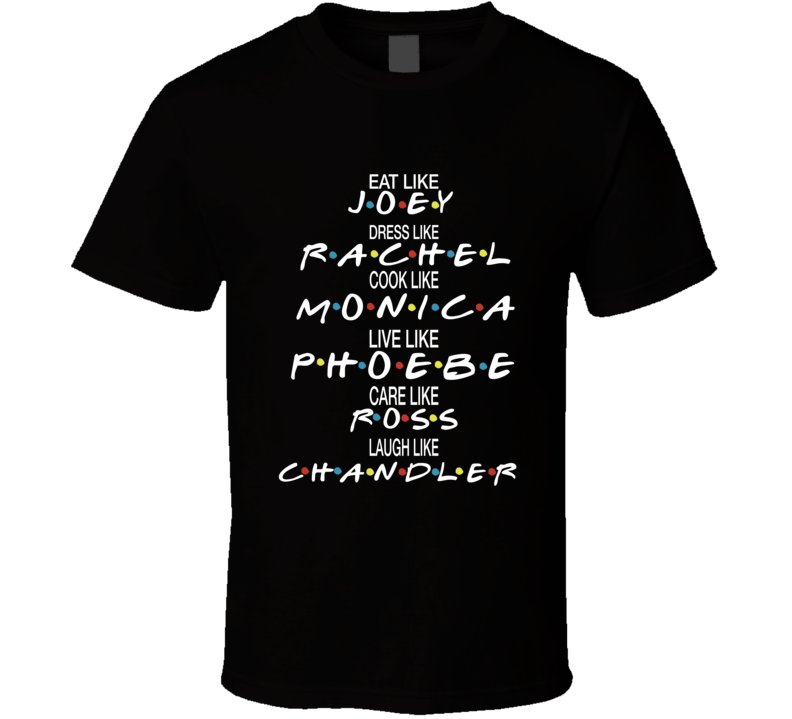 Eat Like Joey, Dress Like Rachel Friends Tv Inspired Gift T-shirt