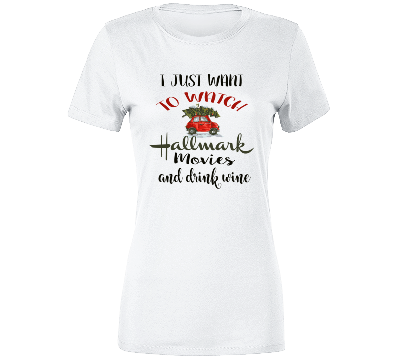 I Just Want To Watch Hallmark Christmas Movies And Drink Wine Tshirt