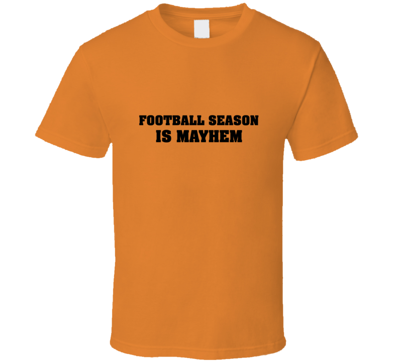 Football Season Is Mayhem Tshirt