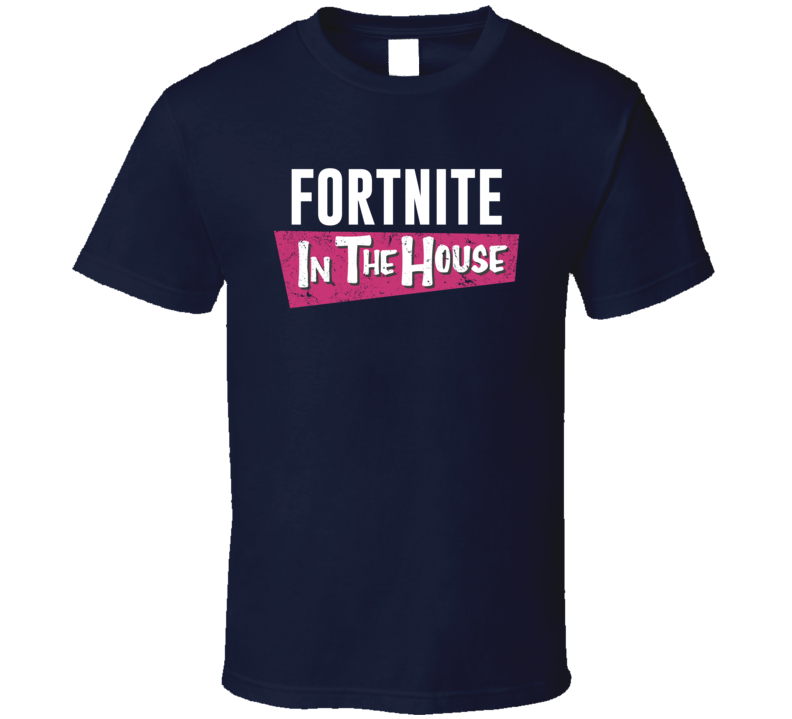 Fortnite In The House Funny Gamer T Shirt Full House Parody
