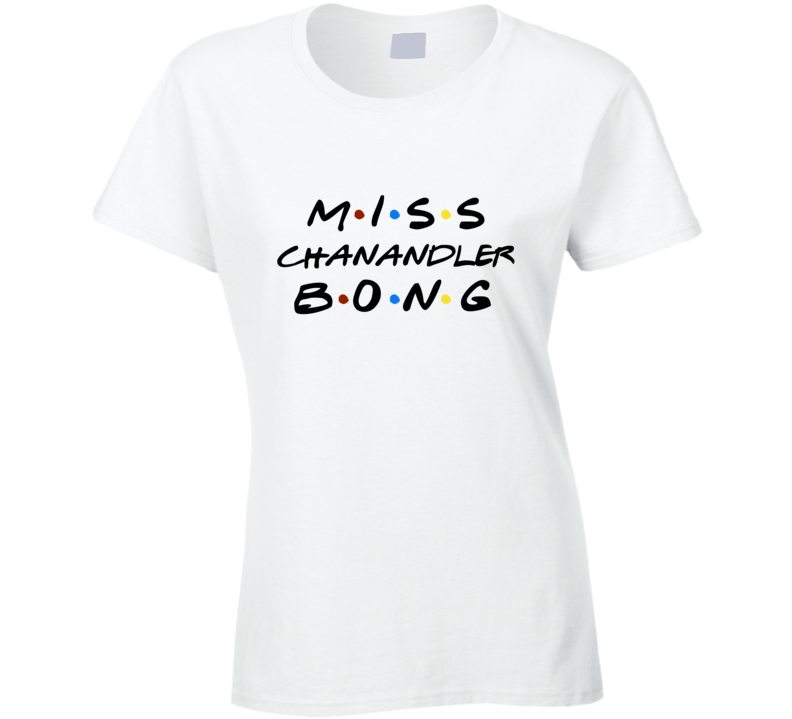 Friends Miss Chanandler Bong Trivia Game Episode Ladies T Shirt