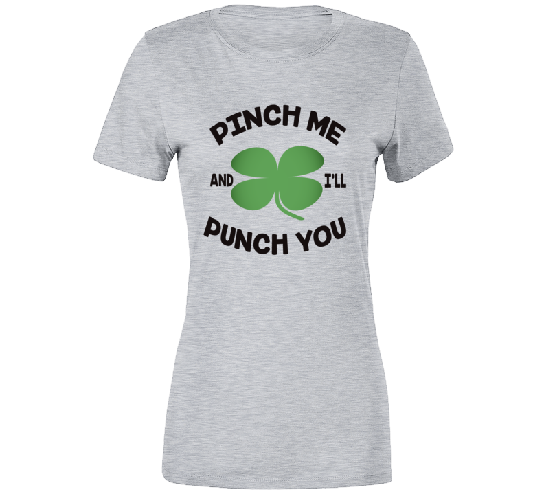 Pinch Me And I'll Punch You Funny St. Patricks Day Party T Shirt