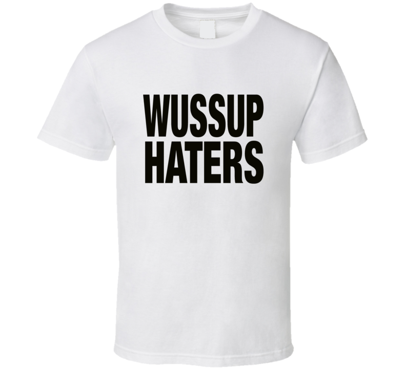 Wussup Haters Meme Funny You Tube Trending T-shirt