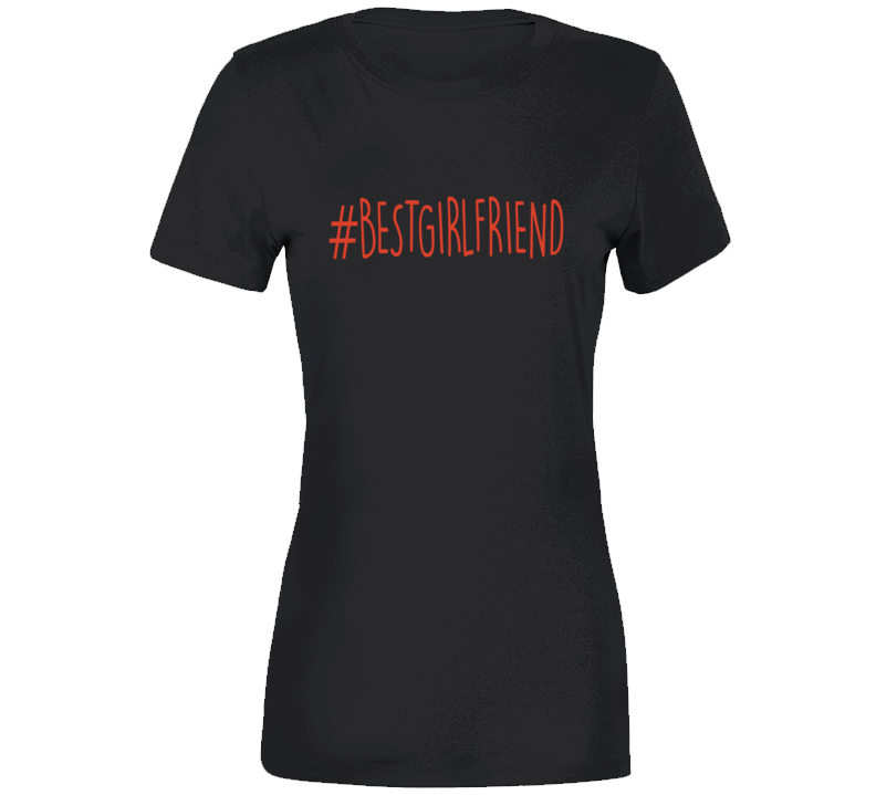 Bestgirlfriend Hashtag Best Girlfriend Ladies Gift T-shirt