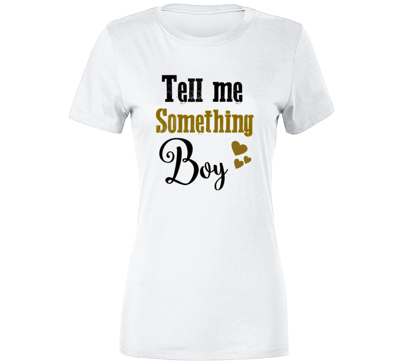 Tell Me Something Boy Music Movie Concert T-shirt