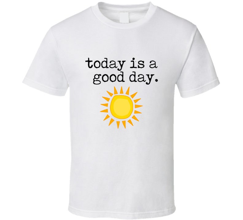 Today Is A Good Day Inspirational Quote Yogi T-shirt