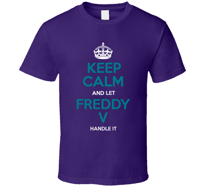 Keep Calm And Let Freddy V Handle It Toronto Basketball Fan T Shirt