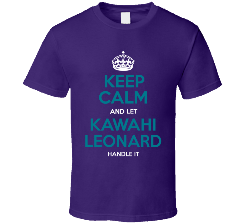 Keep Calm And Let Kawahi L Handle It Toronto Six Basketball T Shirt