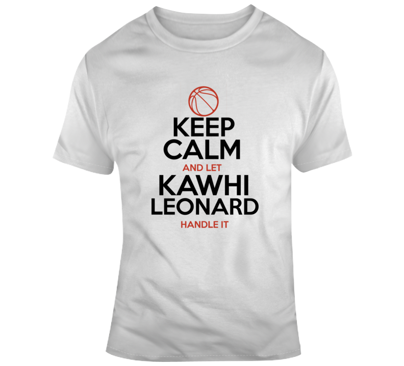 Keep Calm And Let Kawhi Leonard Handle It Basketball T Shirt
