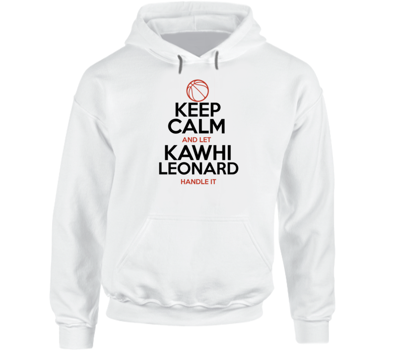 Keep Calm And Let Kawhi Leonard Handle It Basketball Hoodie