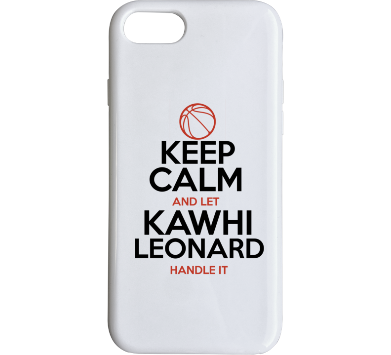 Keep Calm And Let Kawhi Leonard Handle It Basketball Phone Case