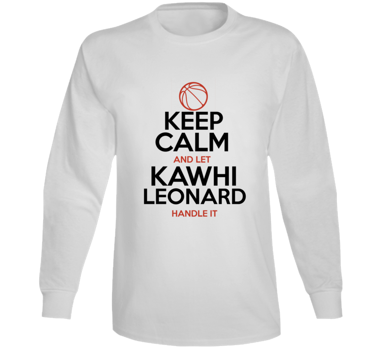 Keep Calm And Let Kawhi Leonard Handle It Basketball Long Sleeve