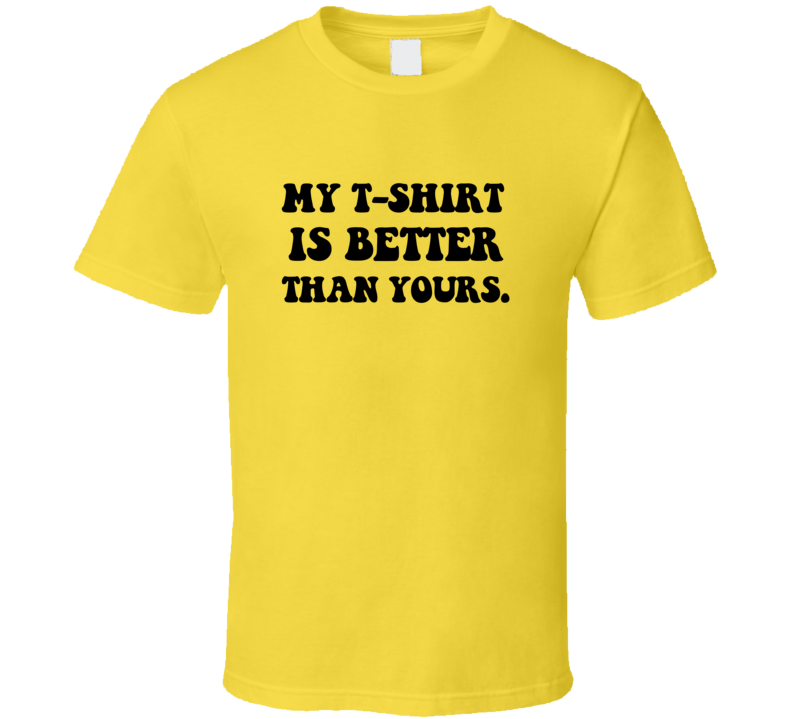 My T-shirt Is Better Than Yours Funny Novelty Movie T Shirt