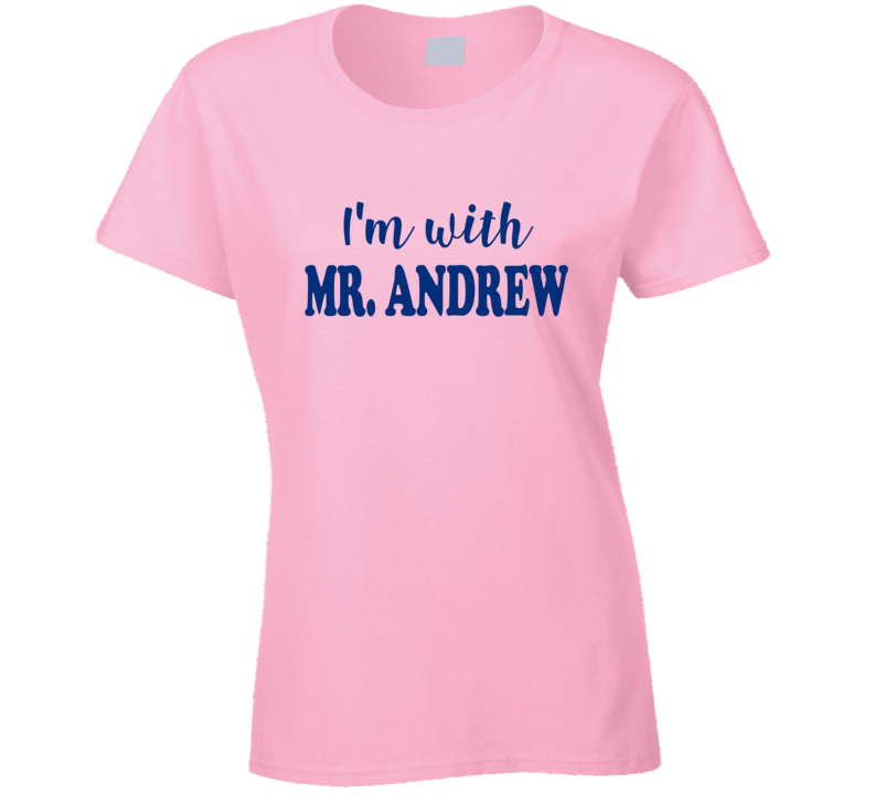 I'm With Mr. Andrew Ladies T Shirt