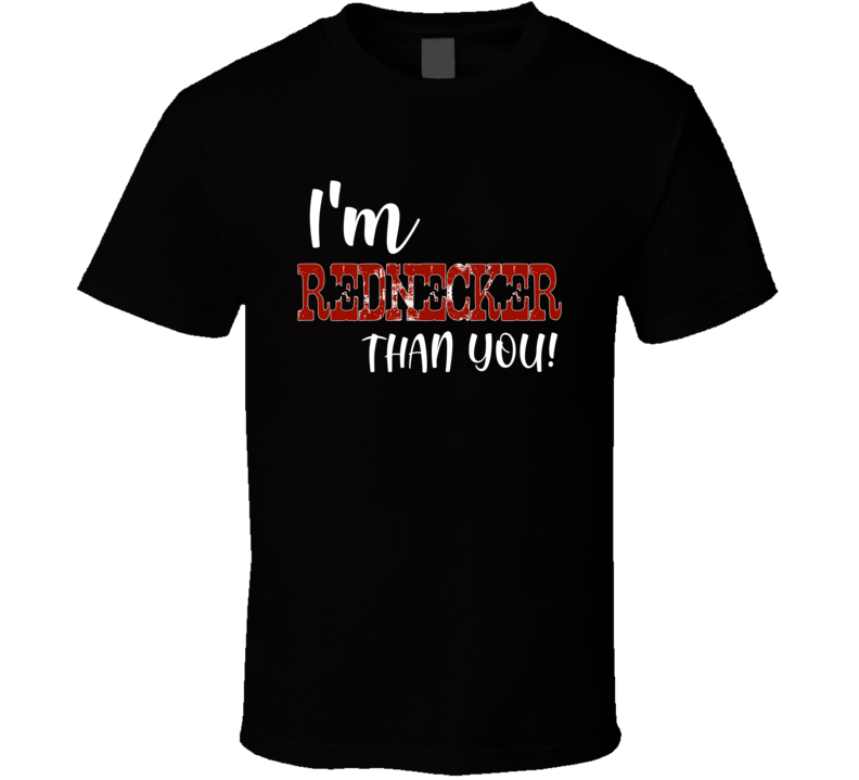 I'm Rednecker Than You Country Concert Song Festival T Shirt