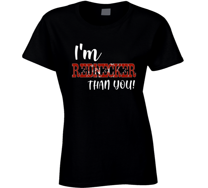 I'm Rednecker Than You Country Concert Song Festival Ladies T Shirt