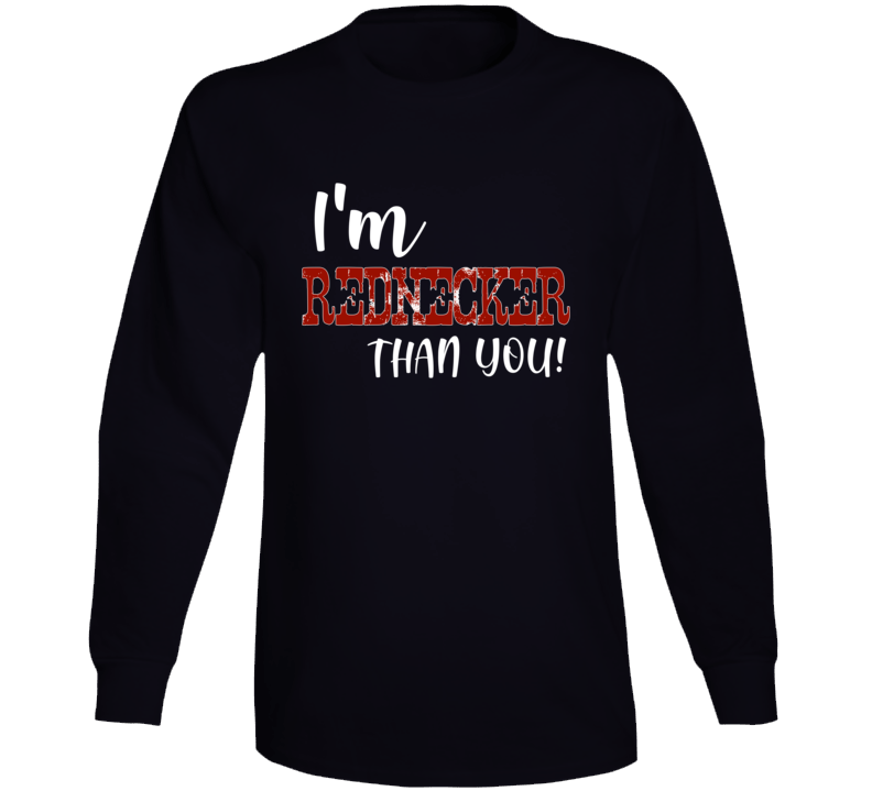 I'm Rednecker Than You Country Concert Song Festival Long Sleeve