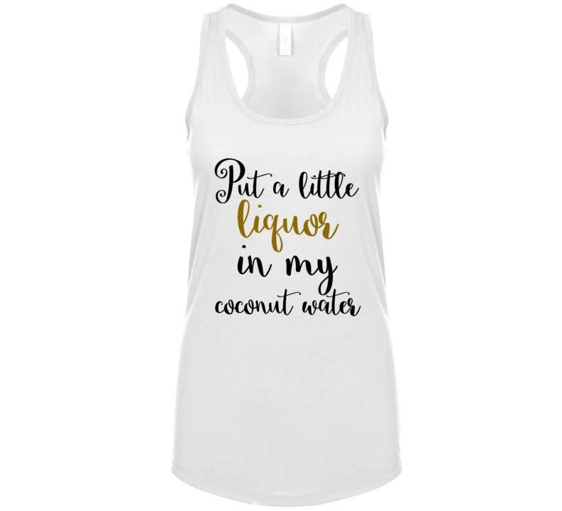 Put A Little Liquor In My Coconut Water Country Festival Tank Tanktop
