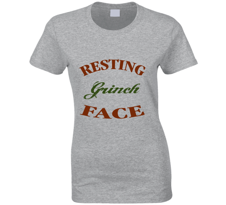 Resting Grinch Face Christmas Classic Cartoon Movie Joke Ladies T Shirt
