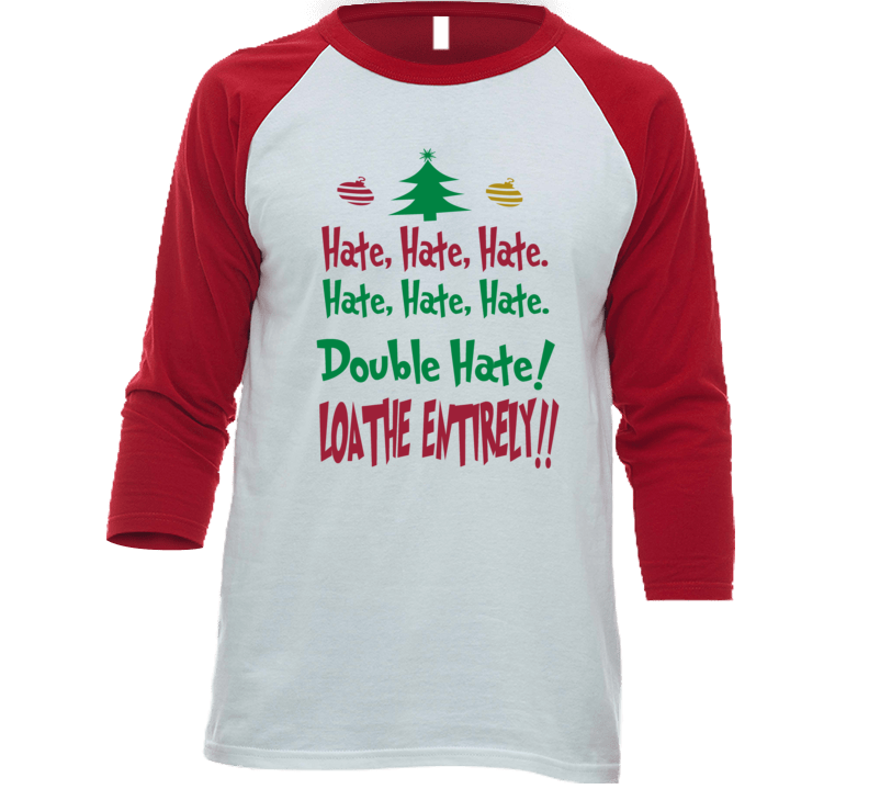 The Grinch Hate Hate Hate Loathe Entirely Christmas Grinch Movie Quote T Shirt