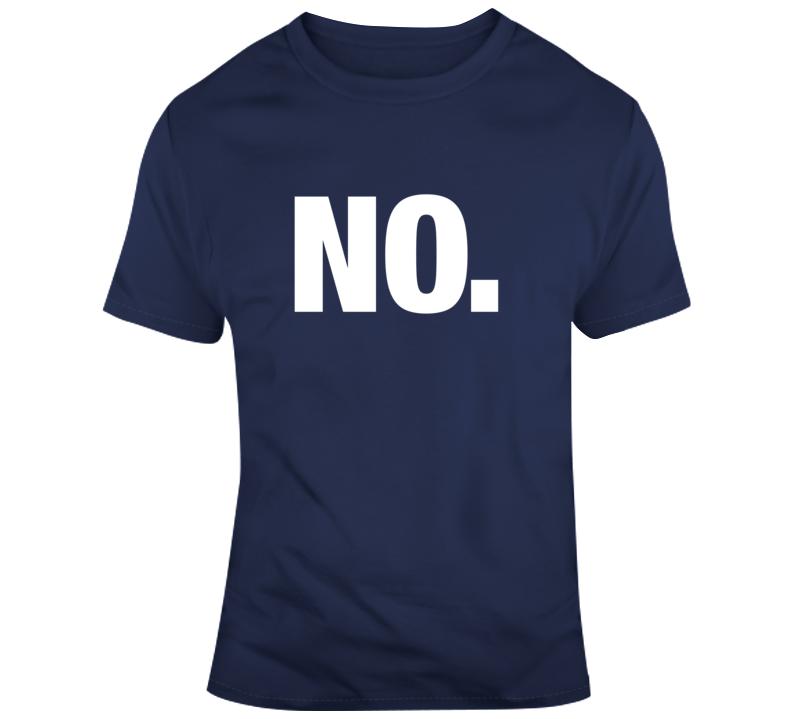 NO. T- Just Say NO. T Shirt