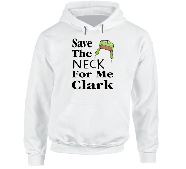 Save The Neck For Me Clark Christmas Vacation Cousin Eddie Quote Hoodie
