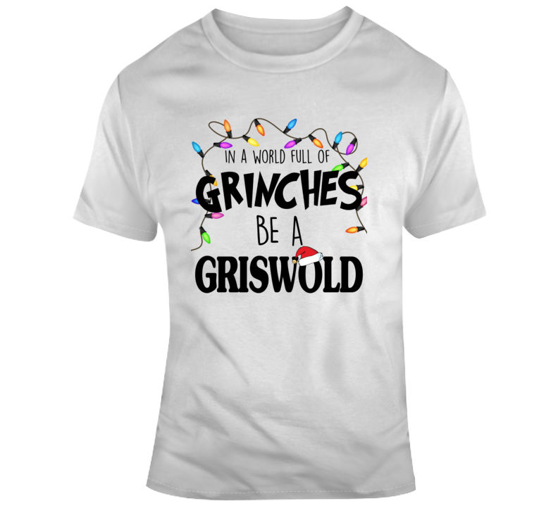 In A World Full Of Grinches Be A Griswold Vacation T Shirt