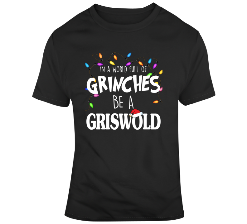 In A World Full Of Grinches Be A Griswold Christmas Vacation T Shirt